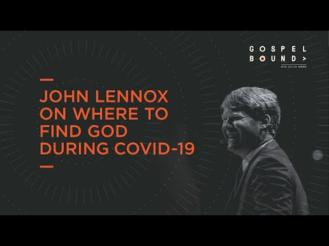 Where to Find God During COVID-19  John Lennox  Gospelbound