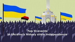 Top 10 events in Ukraine's history since Independence