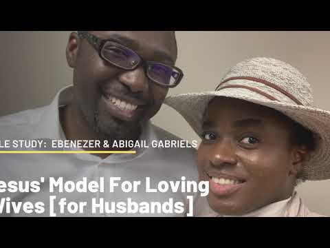 Jesus' Model For Loving Wives  - Bible Study, Ebenezer & Abigail Gabriels at LightHill Church