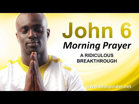 A Ridiculous BREAKTHROUGH - John 6 - Morning Prayer