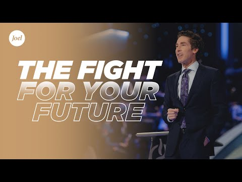 The Fight For Your Future  Joel Osteen