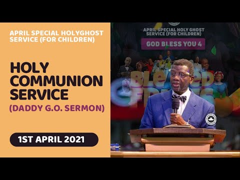 PASTOR E.A ADEBOYE SERMON - RCCG APRIL 2021 HOLY COMMUNION