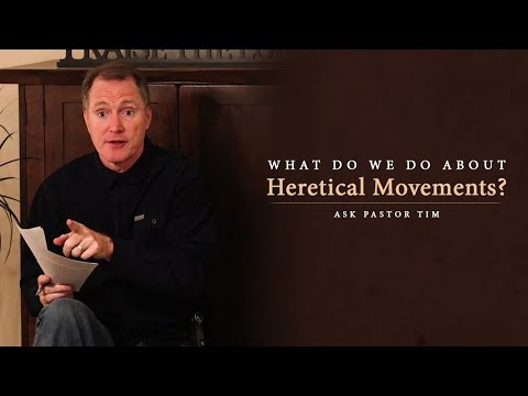 What Do We Do About Heretical Movements? - Ask Pastor Tim