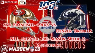 San Francisco 49ers vs. Denver Broncos | NFL Pre-Season 2019-20  Week 2 | Predictions Madden NFL 20
