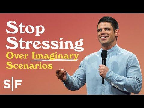 Stop Stressing Over Imaginary Scenarios  Steven Furtick