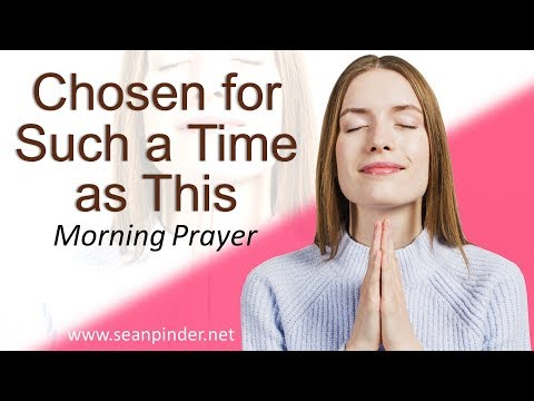 ESTHER 4 - CHOSEN FOR SUCH A TIME AS THIS - MORNING PRAYER (video)
