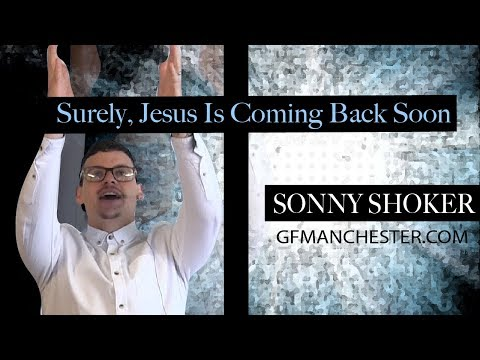 Surely, Jesus Is Coming Back Soon - Sonny Shoker