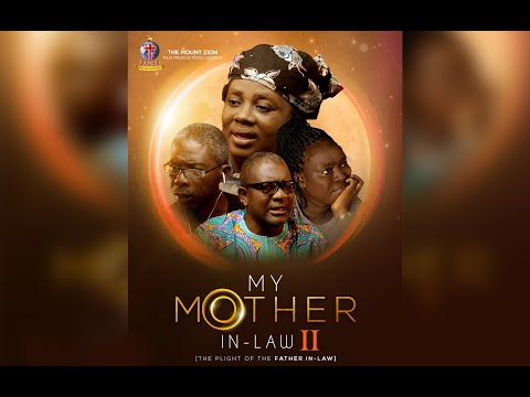 My Mother In-Law 2 (The Plight of The father In-Law)  By Gloria Bamiloye  MOUNT ZION LATEST