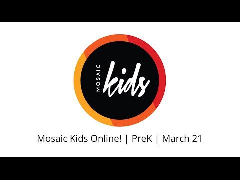 Mosaic Kids Online!  PreK  March 21