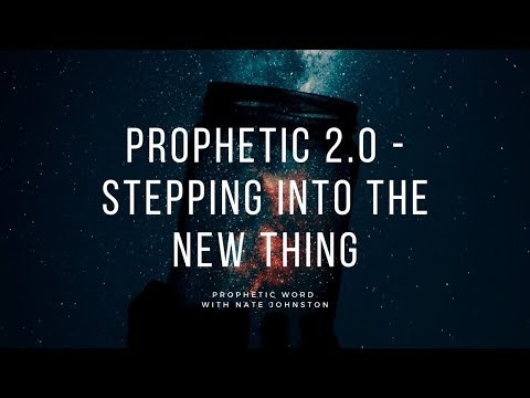 PROPHETIC 2.0 - STEPPING INTO THE NEW THING