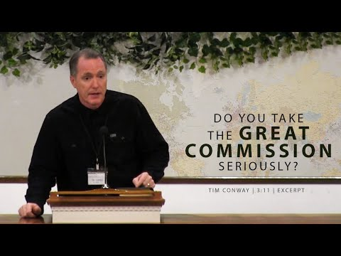 Do You Take the Great Commission Seriously? - Tim Conway