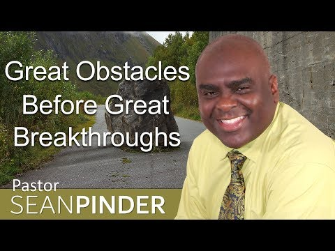 GREAT OBSTACLES BEFORE GREAT BREAKTHROUGHS - BIBLE PREACHING  PASTOR SEAN PINDER