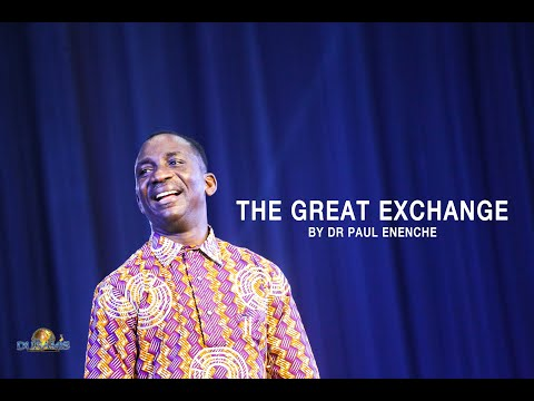 The great exchange-Dr Paul Enenche