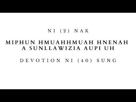 DEVOTION NI (2) NAK  Miphun hmuahhmuah Hnenah A Sunllawizia Aupi Uh