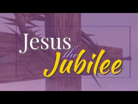 Jesus, The Jubilee - MESSAGE ONLY