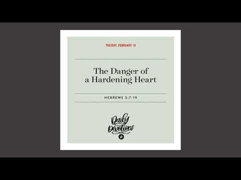 The Danger of a Hardening Heart - Daily Devotion