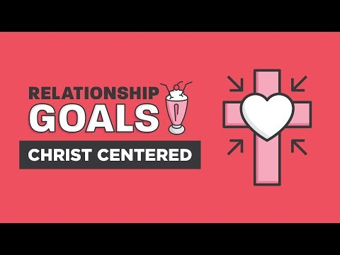 Relationship Goals Part 1 - Christ-Centered  Craig Groeschel