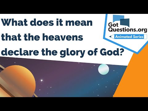 What does it mean that the heavens declare the glory of God?