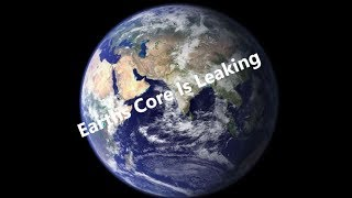 Breaking News- New Research Shows The Earth's Core  Is Leaking !!!