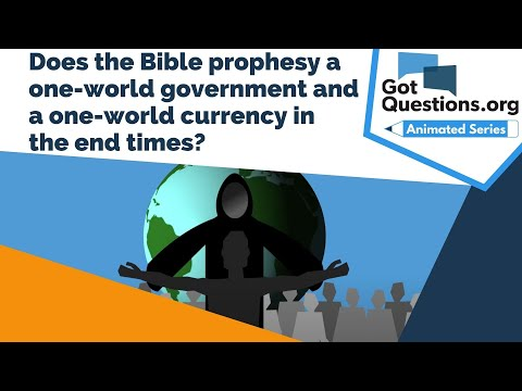 Does the Bible prophesy a one-world government and a one-world currency in the end times?