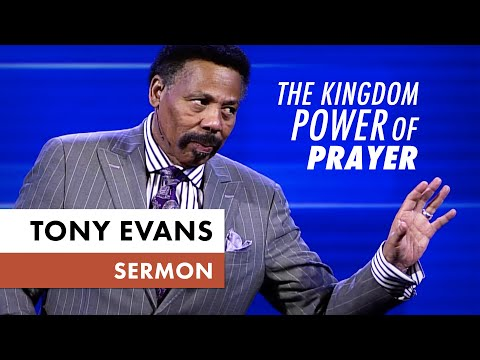 The Kingdom Power of Prayer - Tony Evans Sermon