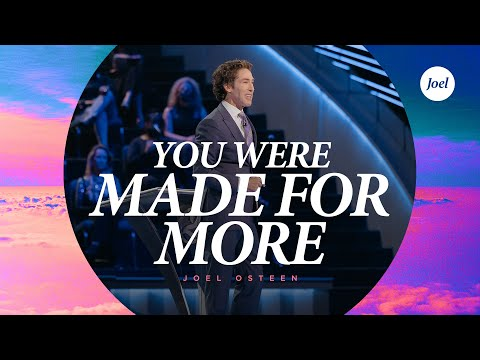 You Were Made For More - Joel Osteen