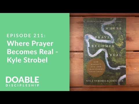 Episode 211: Where Prayer Becomes Real - Kyle Strobel
