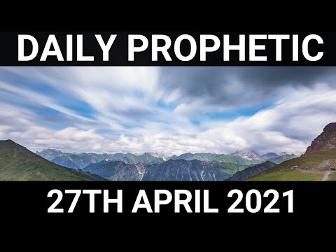 Daily Prophetic Word 27 April 2021 3 of 7