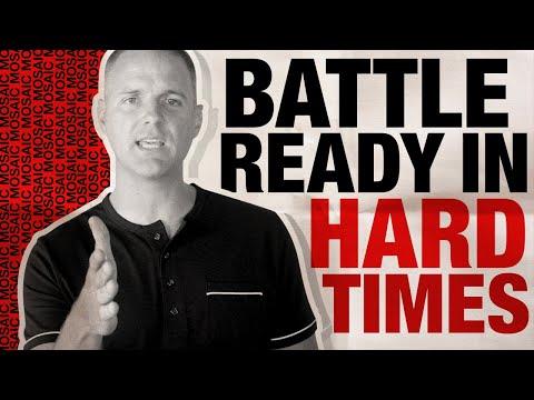 PREPARING FOR HARD TIMES  BATTLE READY