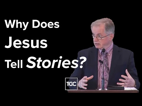 Don Carson  Why Does Jesus Tell Stories