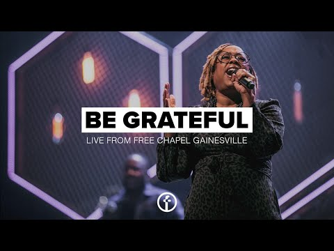 Be Grateful  Live From Free Chapel Gainesville