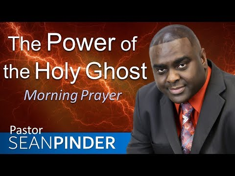 THE POWER OF THE HOLY GHOST - MORNING PRAYER  PASTOR SEAN PINDER