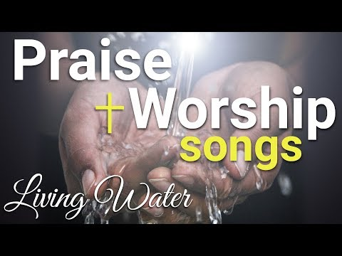 Praise and Worship Songs Gospel Music Playlist 2019 - Living Water
