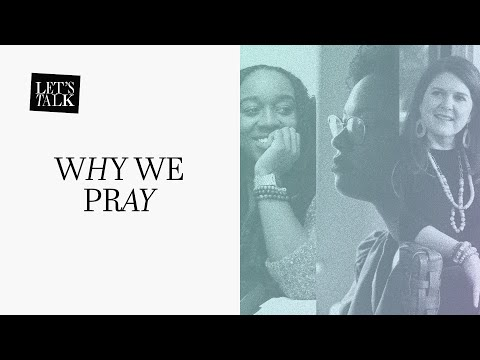 Let's Talk: Why We Pray