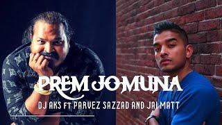 DJ AKS - Prem Jomuna feat. Jai Matt and Parvez - djaks , Classical