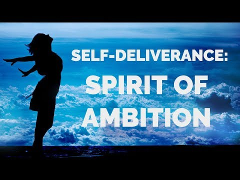Deliverance from Spirit of Ambition  Self-Deliverance Prayers