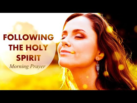 FOLLOWING THE HOLY SPIRIT - JOHN 16 - MORNING PRAYER