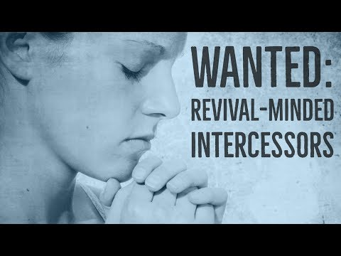 Wanted: Revival-Minded Prophetic Intercessors