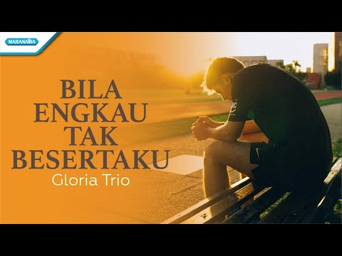 Bila Engkau Tak Besertaku - Gloria Trio (with lyric)