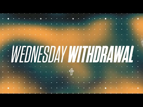 Wednesday Withdrawal