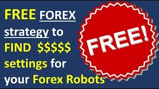 Free forex strategy to find profitable settings for your Forex Robots. See the strategy in action