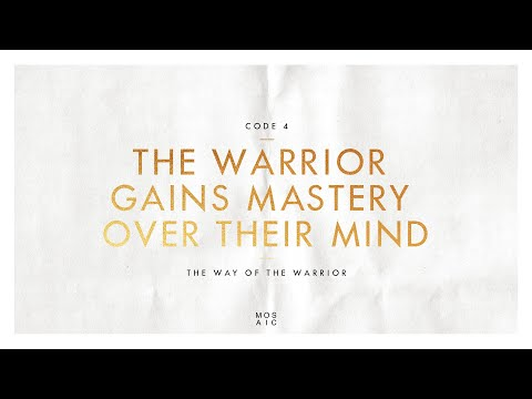 CODE 4: THE WARRIOR GAINS MASTERY OVER THEIR MIND  The Way of the Warrior - Erwin Raphael McManus