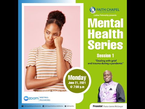 June 21, 2021 Mental Health Series Session 1 [Pastor Jermie McGregor]