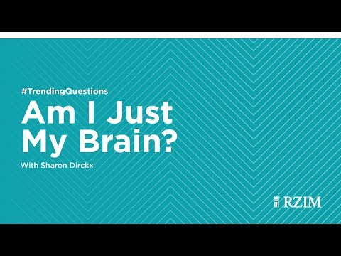 Am I Just My Brain?  Sharon Dirckx #TrendingQuestions