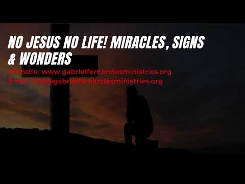NO JESUS, NO LIFE!, POWERFUL MIRACLE, SIGNS & WONDERS PRAYERS WITH EV. GABRIEL FERNANDES