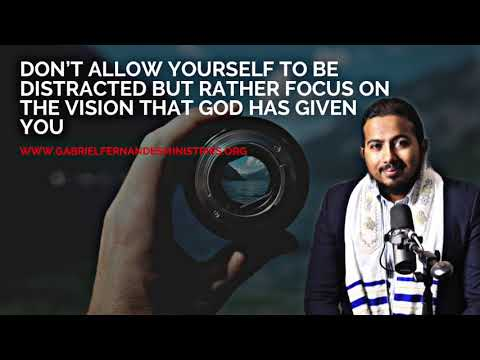 DON'T ALLOW YOURSELF TO BE DISTRACTED BUT RATHER FOCUS ON THE VISION THAT GOD HAS GIVEN YOU
