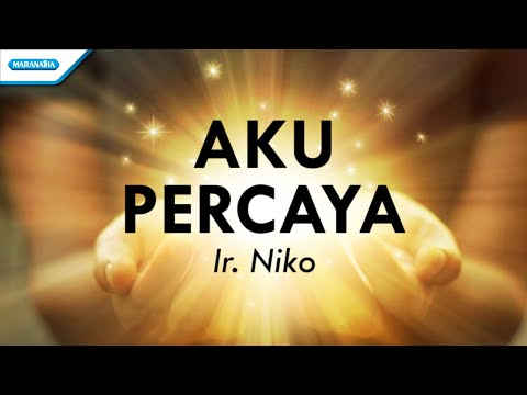 Ir. Niko - Aku Percaya (With Lyrics)