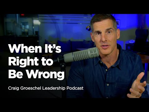 When Its Right to Be Wrong - Craig Groeschel Leadership Podcast