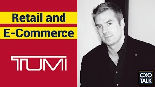 Ecommerce Strategy for Retail with Tumi and Samsonite (CxOTalk #350)