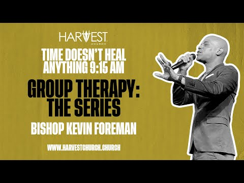 Group Therapy: The Series - Time Doesnt Heal Anything 9:15 AM - Bishop Kevin Foreman